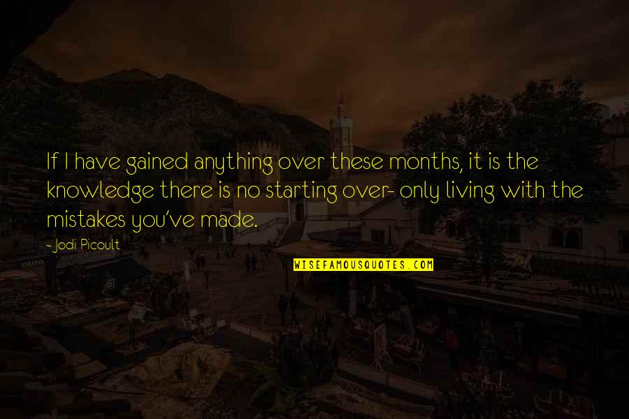 Sacrifice From The Maze Runner Quotes By Jodi Picoult: If I have gained anything over these months,