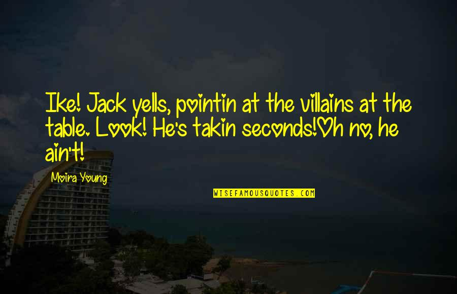 Sacrifice From The Maze Runner Quotes By Moira Young: Ike! Jack yells, pointin at the villains at
