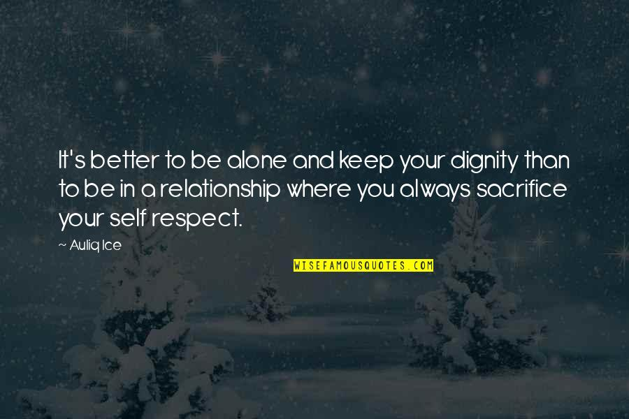 Sacrifice In A Relationship Quotes By Auliq Ice: It's better to be alone and keep your