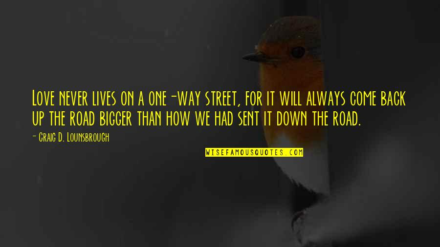 Sacrifice In A Relationship Quotes By Craig D. Lounsbrough: Love never lives on a one-way street, for