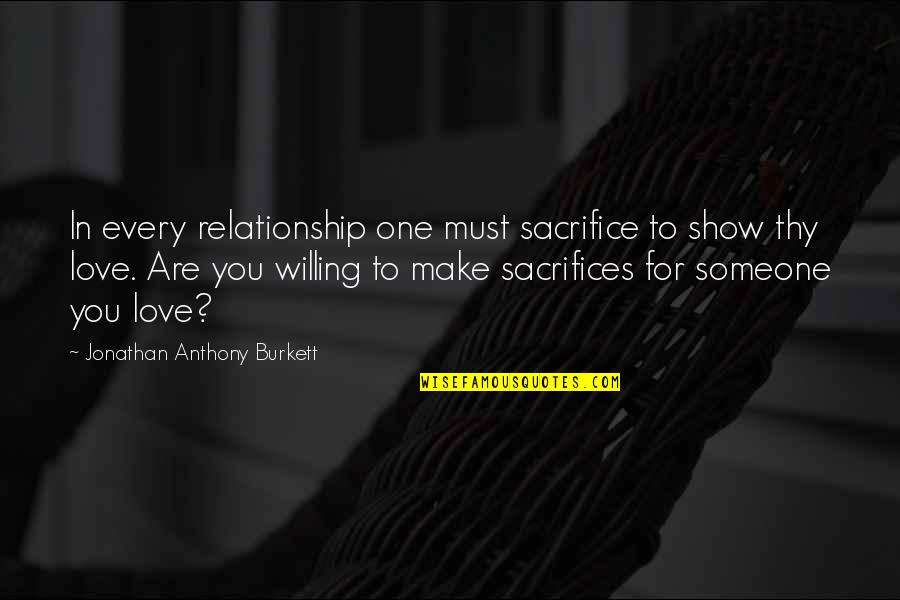Sacrifice In A Relationship Quotes By Jonathan Anthony Burkett: In every relationship one must sacrifice to show
