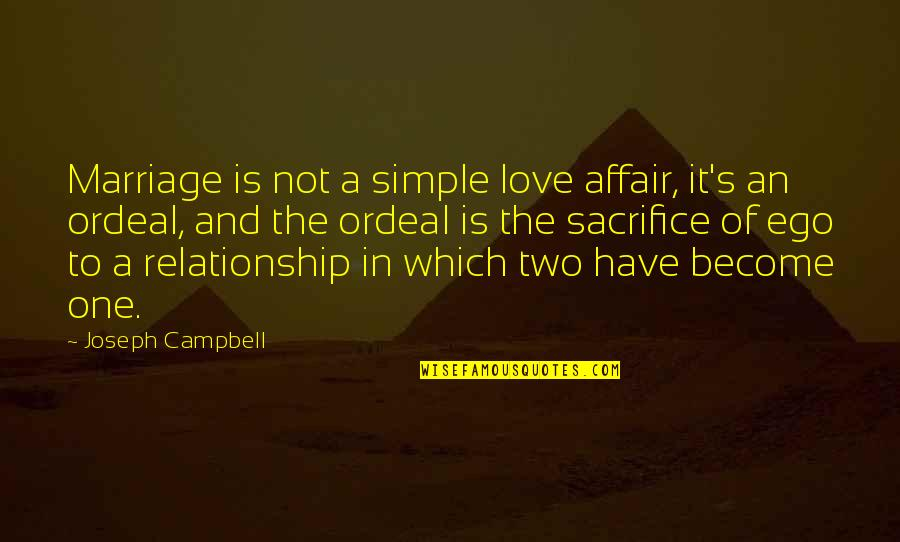 Sacrifice In A Relationship Quotes By Joseph Campbell: Marriage is not a simple love affair, it's