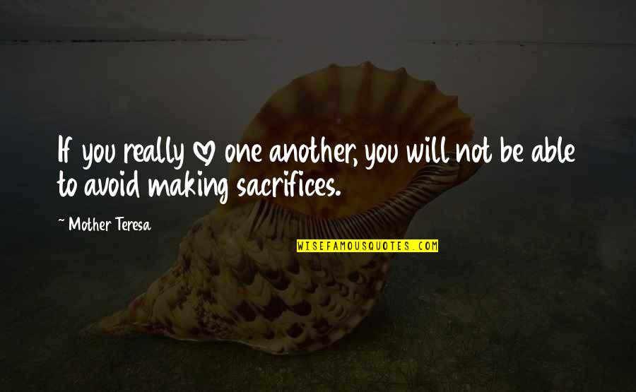 Sacrifice In A Relationship Quotes By Mother Teresa: If you really love one another, you will