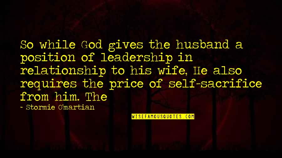 Sacrifice In A Relationship Quotes By Stormie O'martian: So while God gives the husband a position