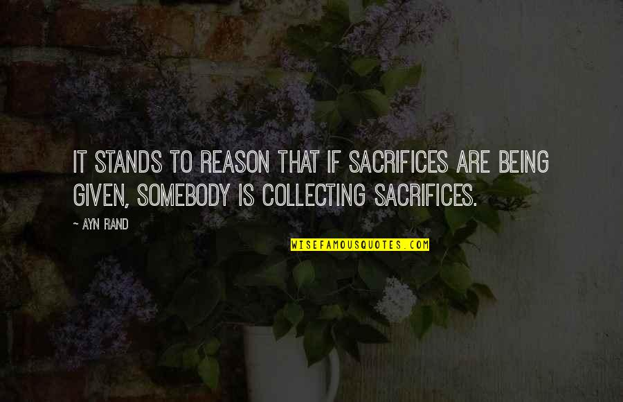 Sacrifices For Freedom Quotes By Ayn Rand: It stands to reason that if sacrifices are