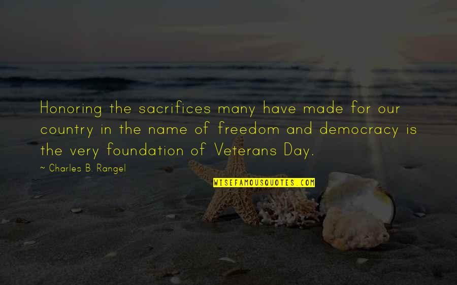 Sacrifices For Freedom Quotes By Charles B. Rangel: Honoring the sacrifices many have made for our