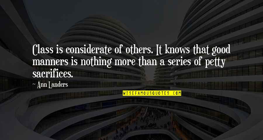 Sacrifices For Others Quotes By Ann Landers: Class is considerate of others. It knows that