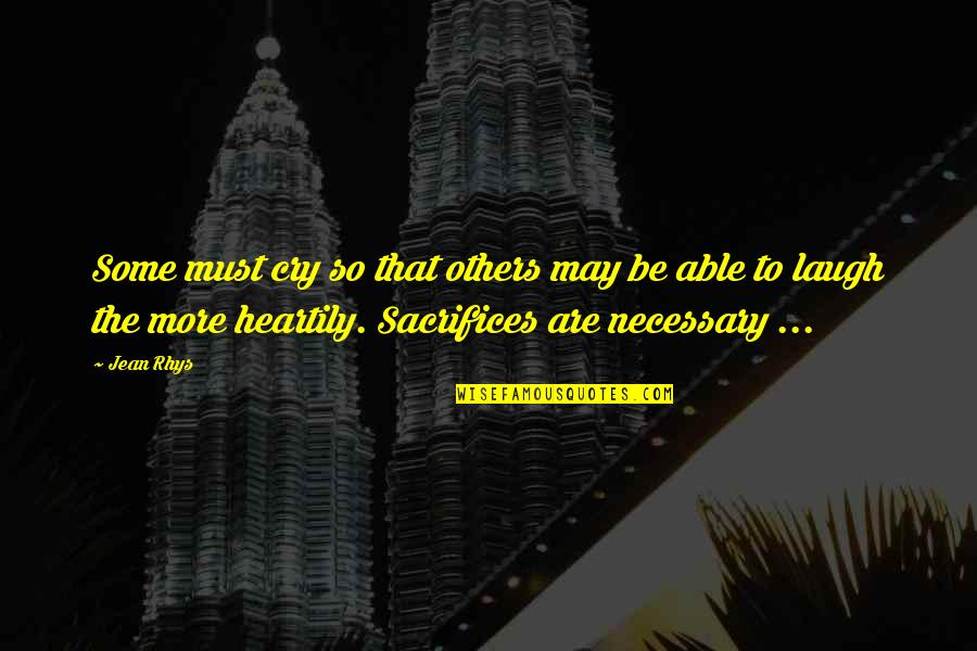 Sacrifices For Others Quotes By Jean Rhys: Some must cry so that others may be