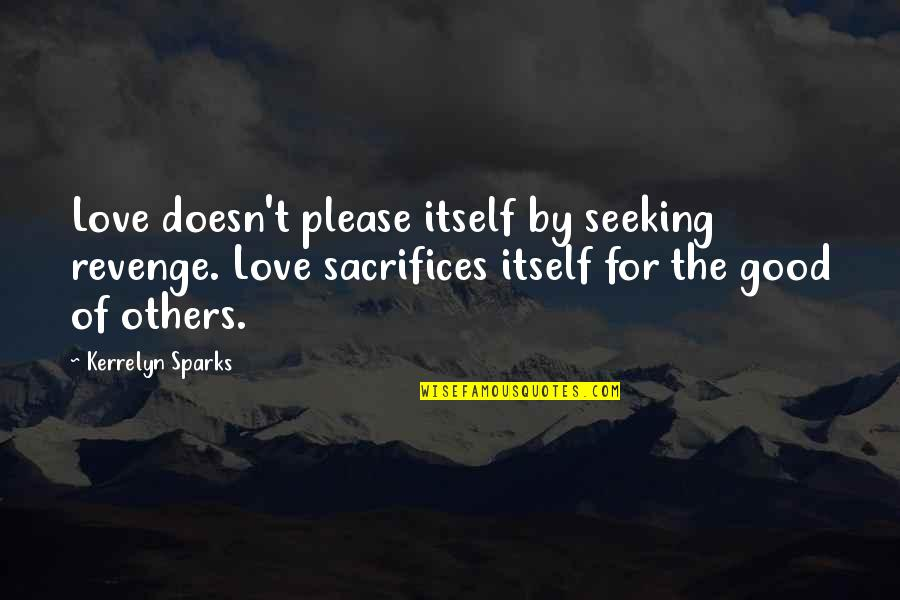 Sacrifices For Others Quotes By Kerrelyn Sparks: Love doesn't please itself by seeking revenge. Love