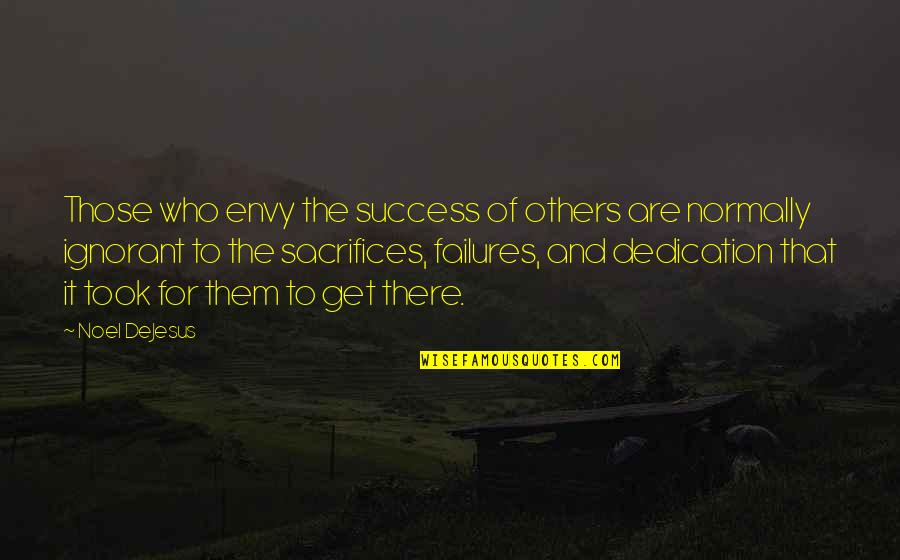 Sacrifices For Others Quotes By Noel DeJesus: Those who envy the success of others are