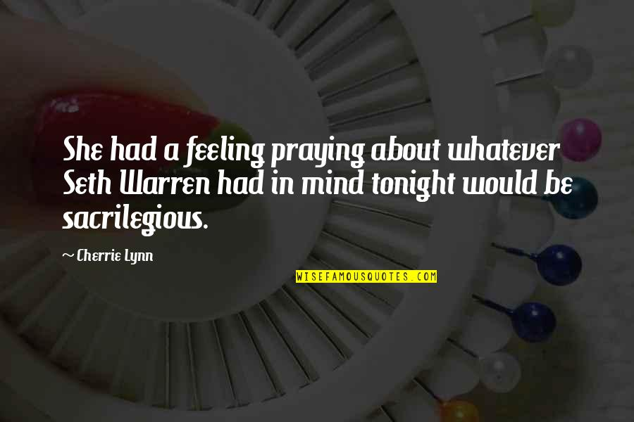 Sacrilegious Quotes By Cherrie Lynn: She had a feeling praying about whatever Seth