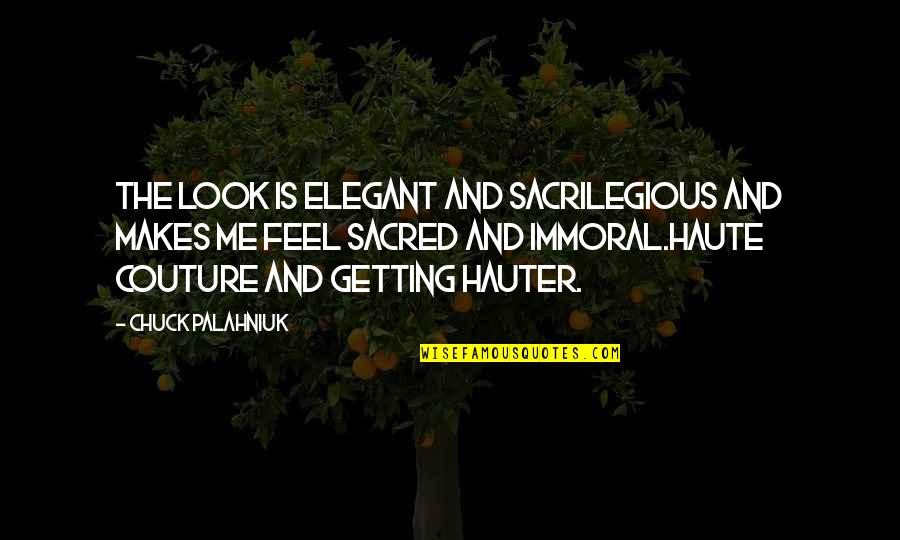 Sacrilegious Quotes By Chuck Palahniuk: The look is elegant and sacrilegious and makes