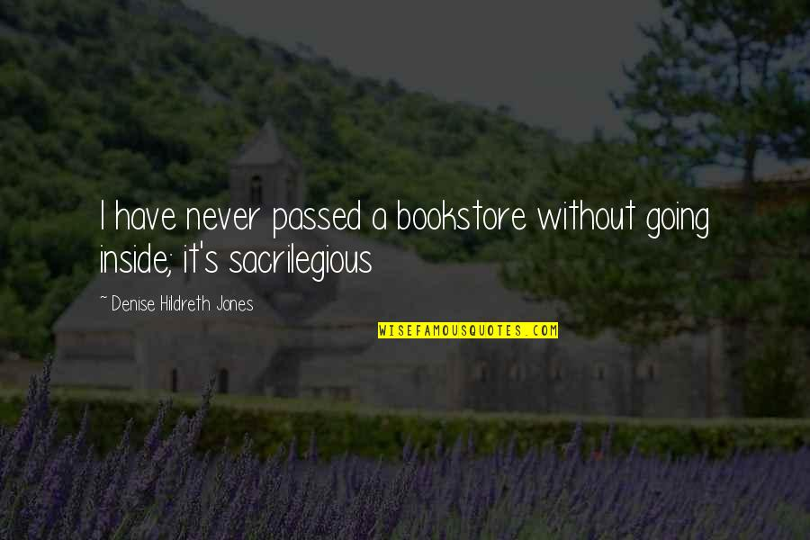 Sacrilegious Quotes By Denise Hildreth Jones: I have never passed a bookstore without going