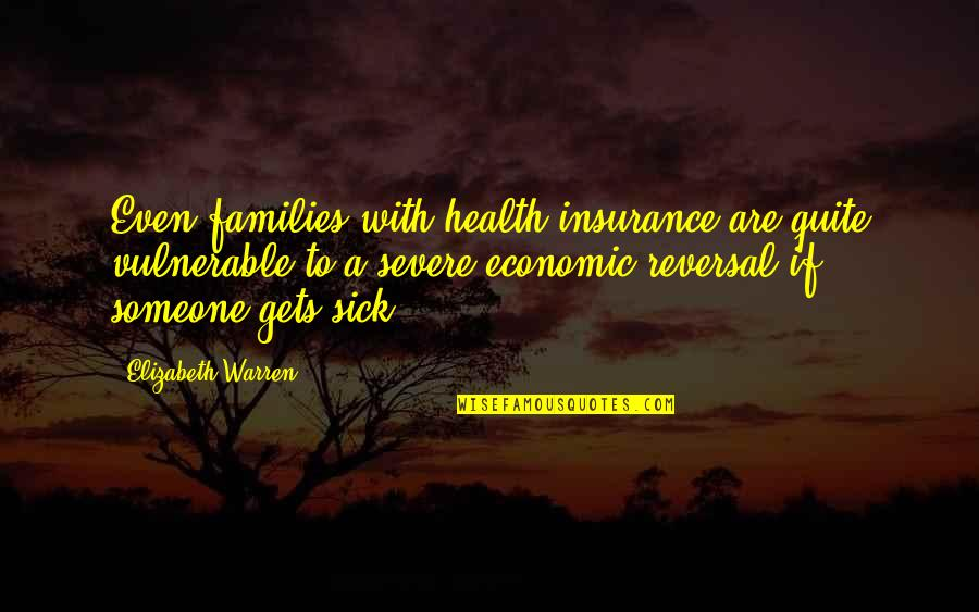 Sacrilegious Quotes By Elizabeth Warren: Even families with health insurance are quite vulnerable