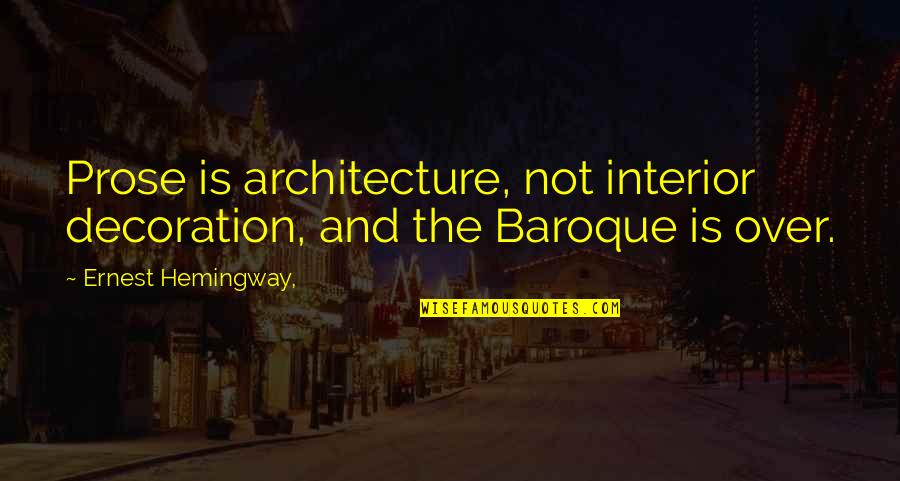 Sacrilegious Quotes By Ernest Hemingway,: Prose is architecture, not interior decoration, and the
