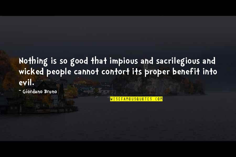 Sacrilegious Quotes By Giordano Bruno: Nothing is so good that impious and sacrilegious