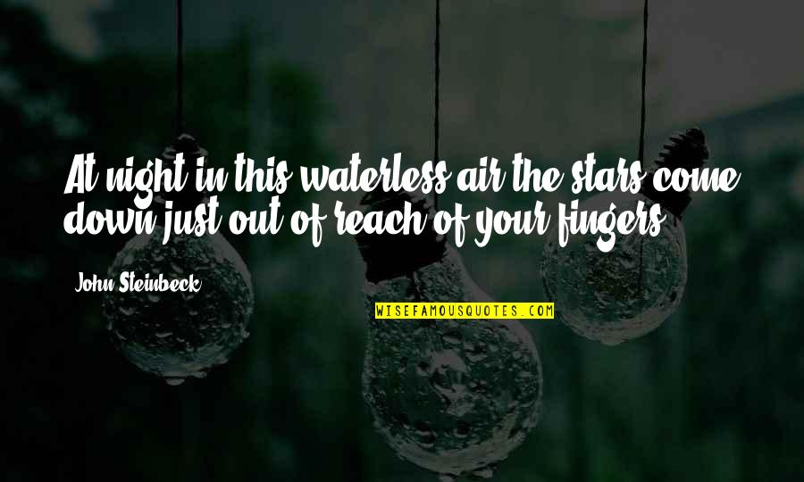 Sacrilegious Quotes By John Steinbeck: At night in this waterless air the stars