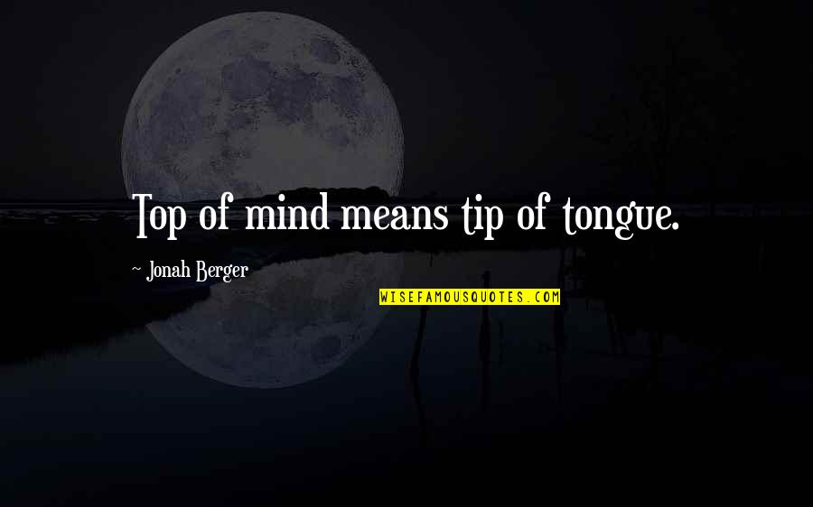 Sacrilegious Quotes By Jonah Berger: Top of mind means tip of tongue.