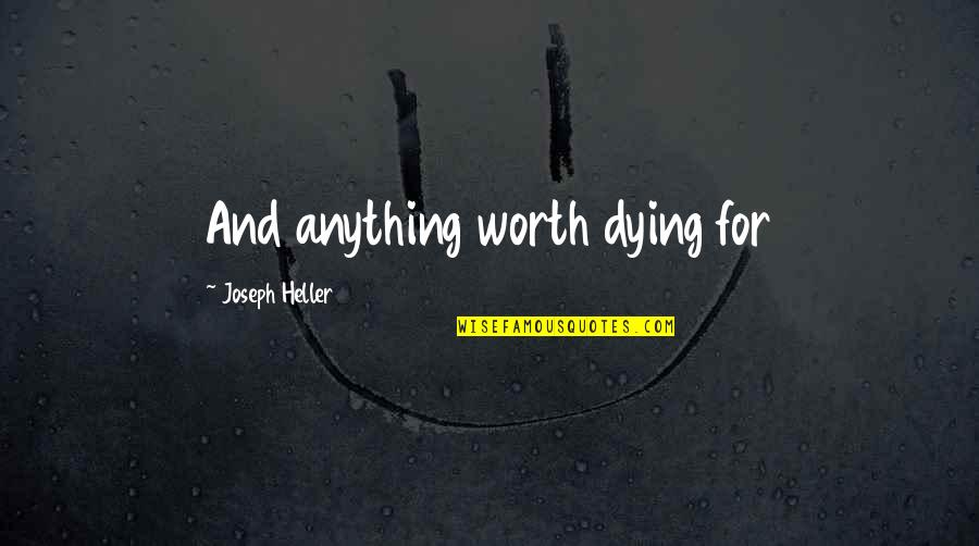Sacrilegious Quotes By Joseph Heller: And anything worth dying for