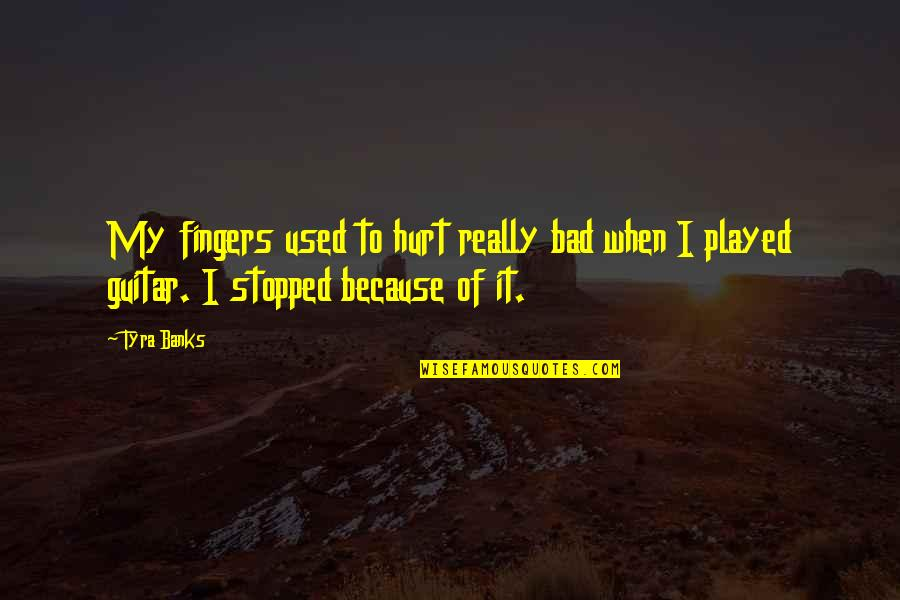 Sacrilegious Quotes By Tyra Banks: My fingers used to hurt really bad when