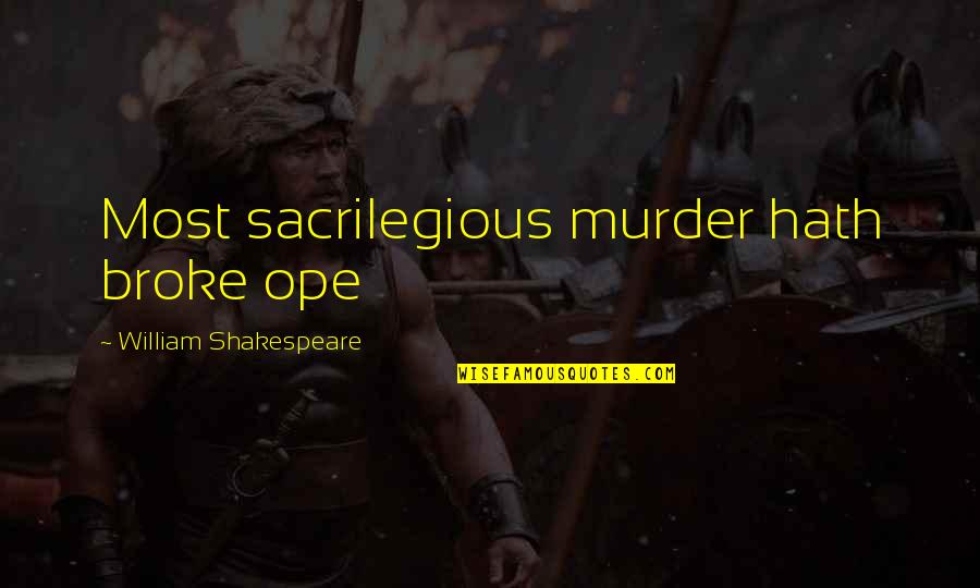 Sacrilegious Quotes By William Shakespeare: Most sacrilegious murder hath broke ope