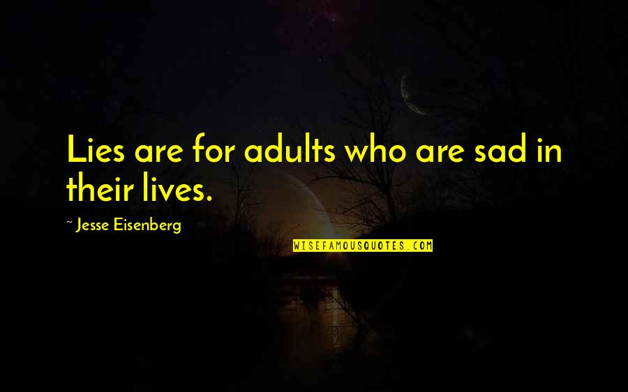 Sad Adulthood Quotes By Jesse Eisenberg: Lies are for adults who are sad in