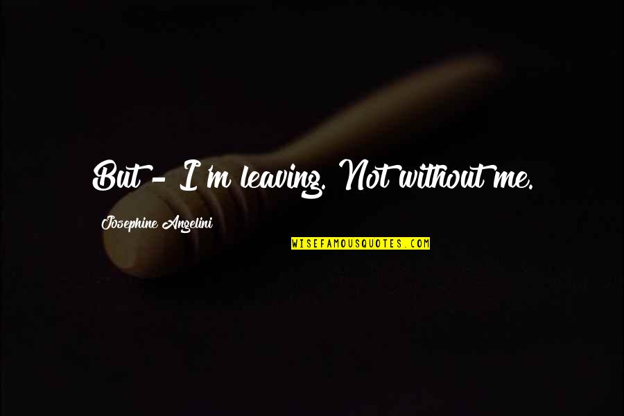 """Sad And Deep Love Quotes By Josephine Angelini: But - I'm leaving.""""Not without me."""