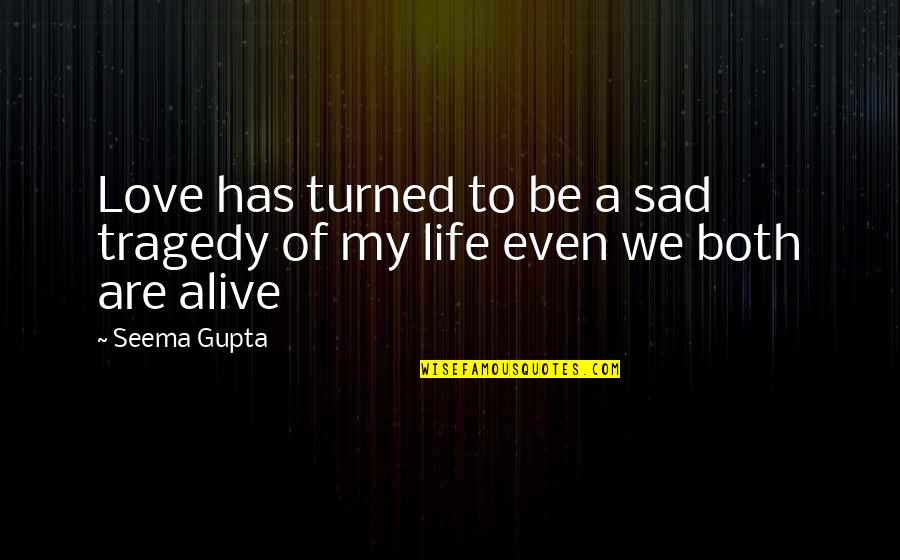 Sad And Deep Love Quotes By Seema Gupta: Love has turned to be a sad tragedy