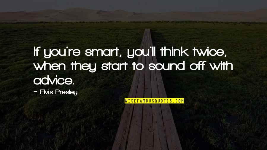 Sad Avoiding Quotes By Elvis Presley: If you're smart, you'll think twice, when they