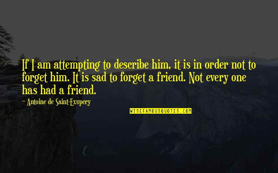 Sad Best Friend Quotes By Antoine De Saint-Exupery: If I am attempting to describe him, it