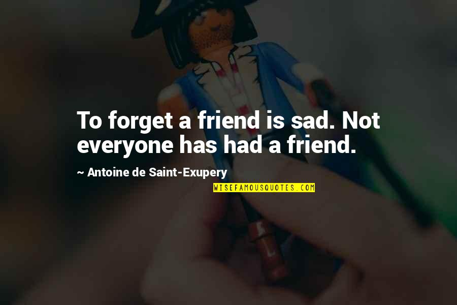 Sad Best Friend Quotes By Antoine De Saint-Exupery: To forget a friend is sad. Not everyone