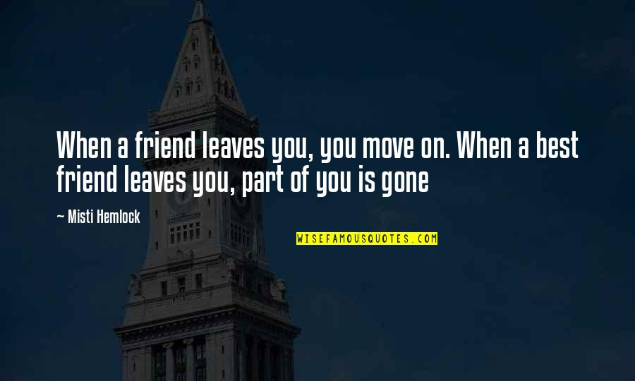 Sad Best Friend Quotes By Misti Hemlock: When a friend leaves you, you move on.