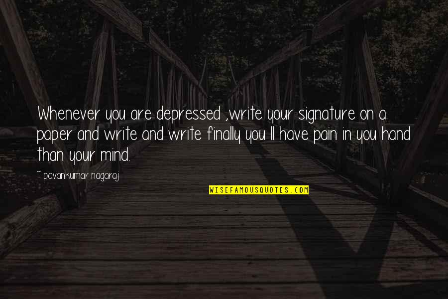 Sad Best Friend Quotes By Pavankumar Nagaraj: Whenever you are depressed ,write your signature on
