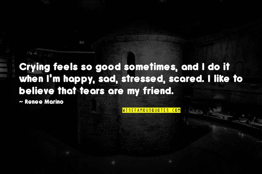 Sad Best Friend Quotes By Renee Marino: Crying feels so good sometimes, and I do