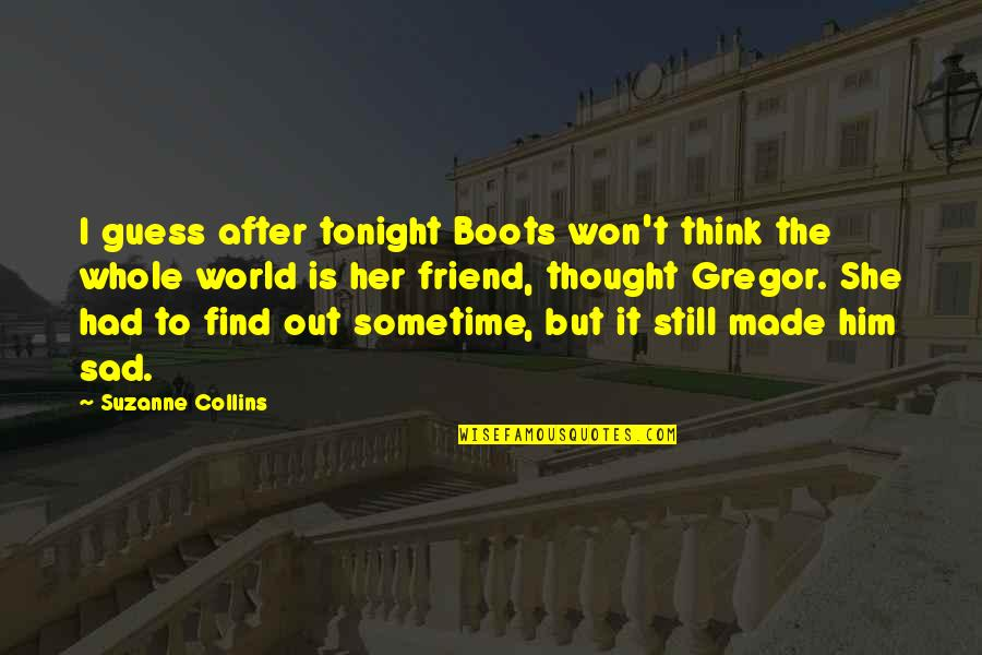 Sad Best Friend Quotes By Suzanne Collins: I guess after tonight Boots won't think the