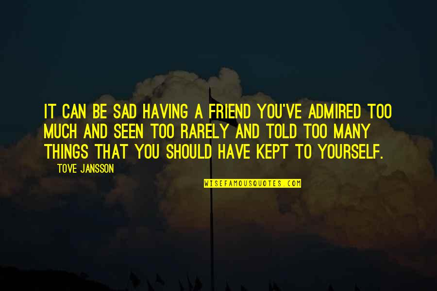 Sad Best Friend Quotes By Tove Jansson: It can be sad having a friend you've