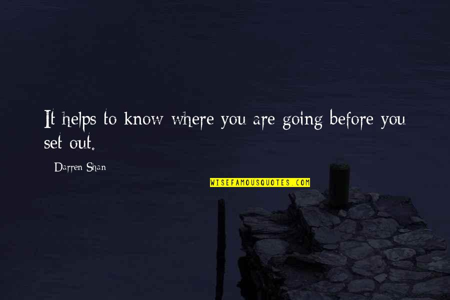 Sad Boy Girl Quotes By Darren Shan: It helps to know where you are going