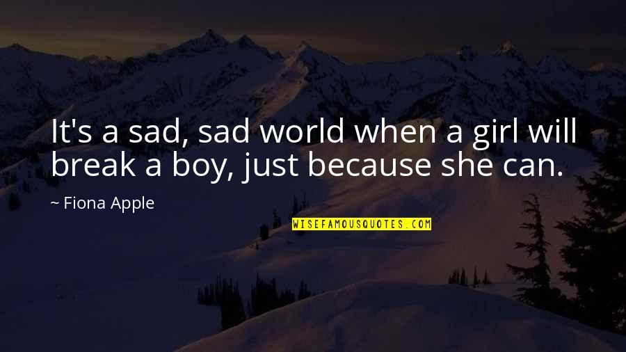 Sad Boy Girl Quotes By Fiona Apple: It's a sad, sad world when a girl