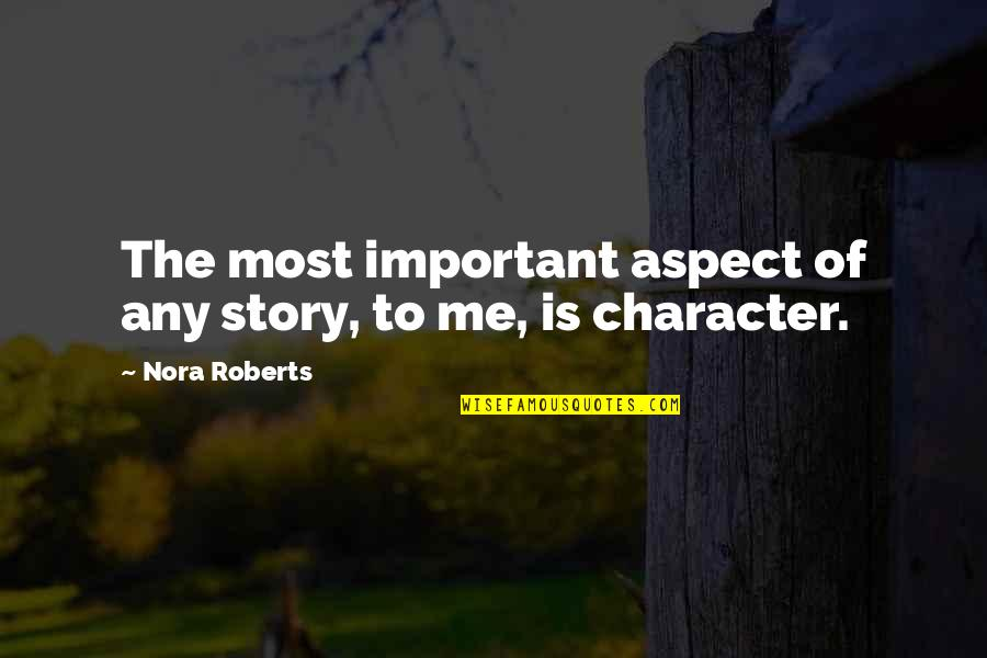 Sad Boy Girl Quotes By Nora Roberts: The most important aspect of any story, to