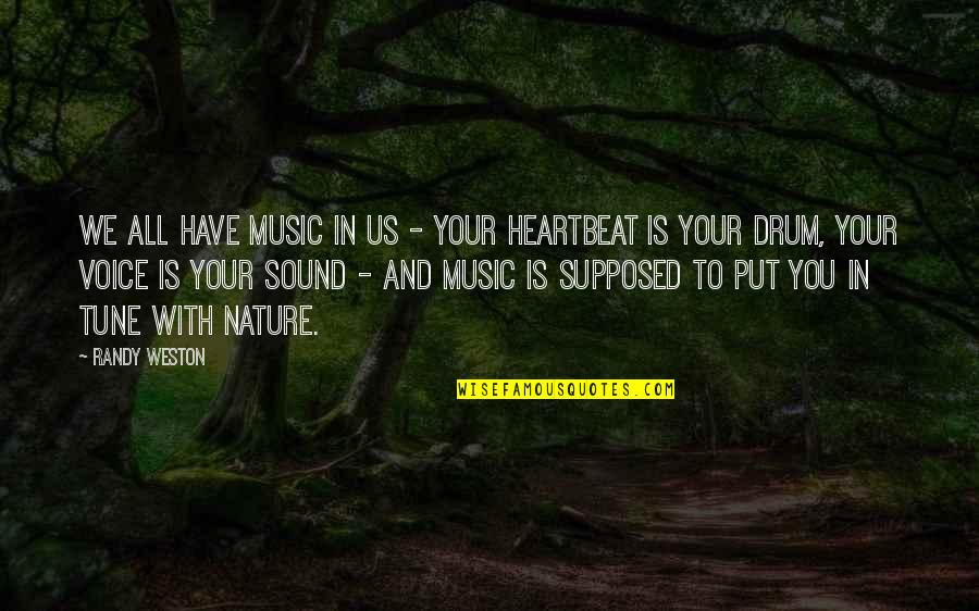 Sad Boy Love Quotes By Randy Weston: We all have music in us - your