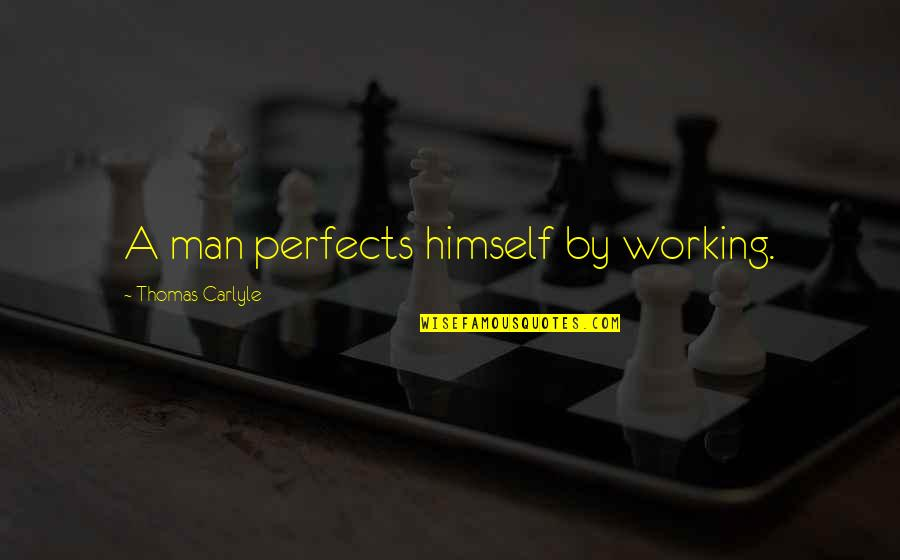 Sad Boy Love Quotes By Thomas Carlyle: A man perfects himself by working.