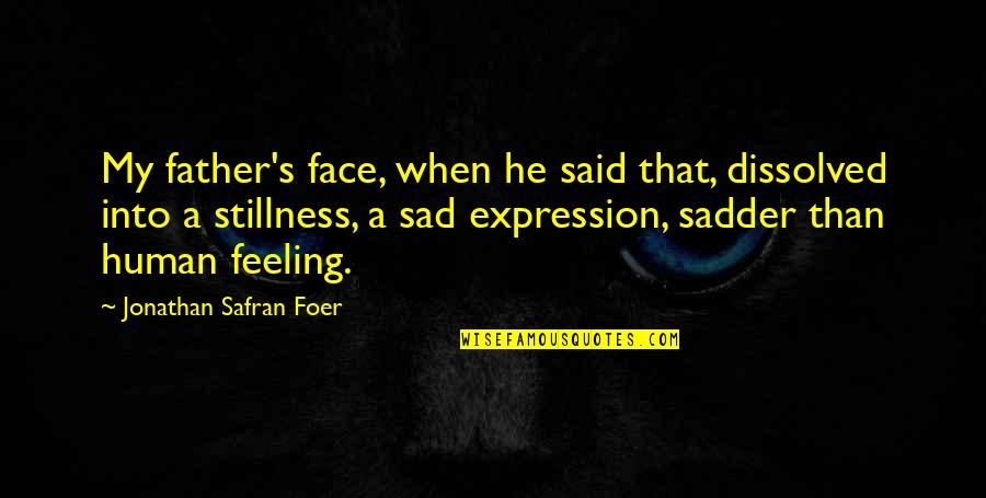 Sad Expression Quotes By Jonathan Safran Foer: My father's face, when he said that, dissolved