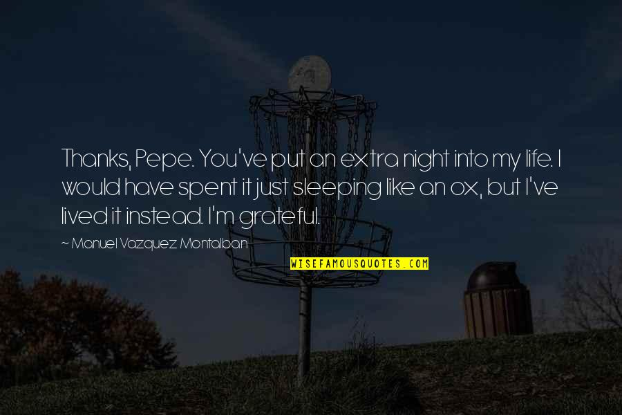 Sad Expression Quotes By Manuel Vazquez Montalban: Thanks, Pepe. You've put an extra night into