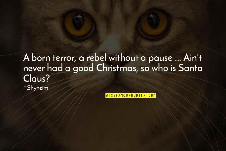 Sad Expression Quotes By Shyheim: A born terror, a rebel without a pause