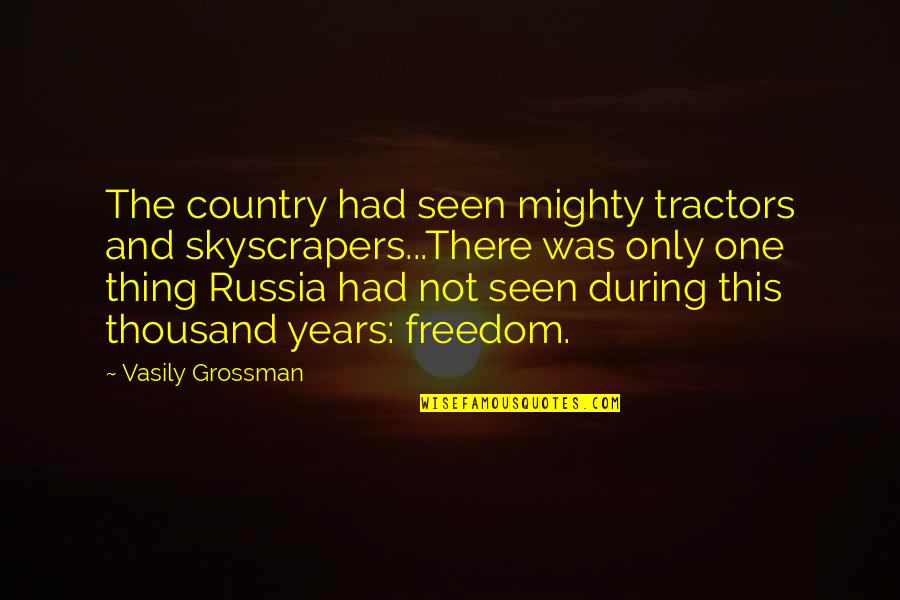 Sad Expression Quotes By Vasily Grossman: The country had seen mighty tractors and skyscrapers...There