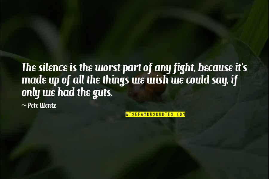 Sad Fighting Love Quotes By Pete Wentz: The silence is the worst part of any