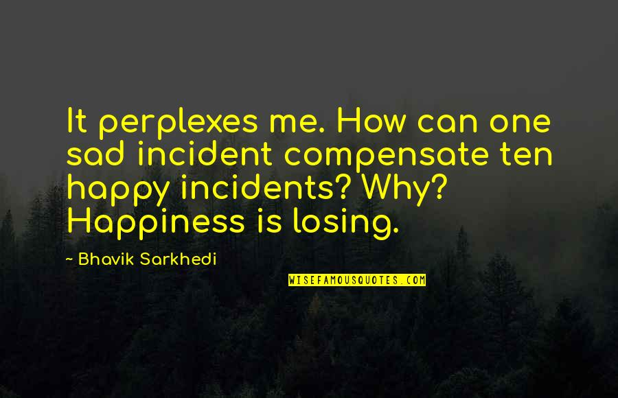 Sad Incident Quotes By Bhavik Sarkhedi: It perplexes me. How can one sad incident