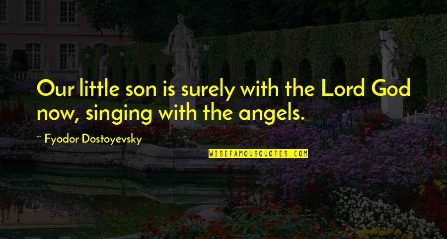 Sad Jester Quotes By Fyodor Dostoyevsky: Our little son is surely with the Lord