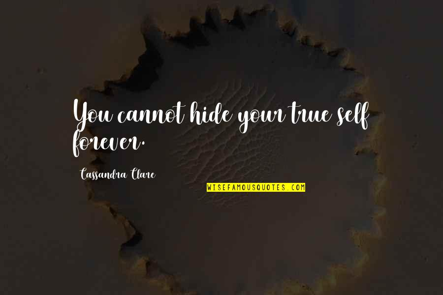Sad Larry Stylinson Quotes By Cassandra Clare: You cannot hide your true self forever.