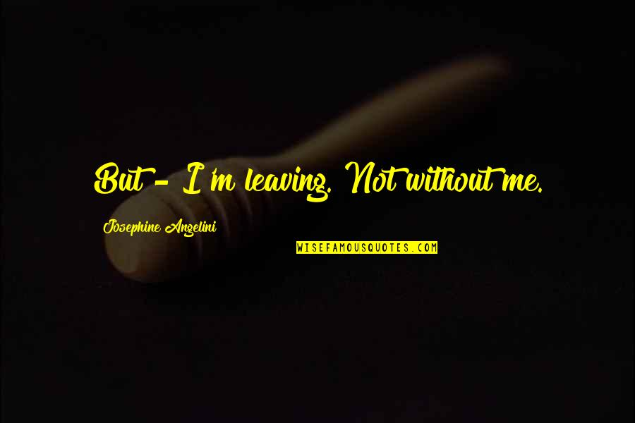 """Sad Love Deep Quotes By Josephine Angelini: But - I'm leaving.""""Not without me."""